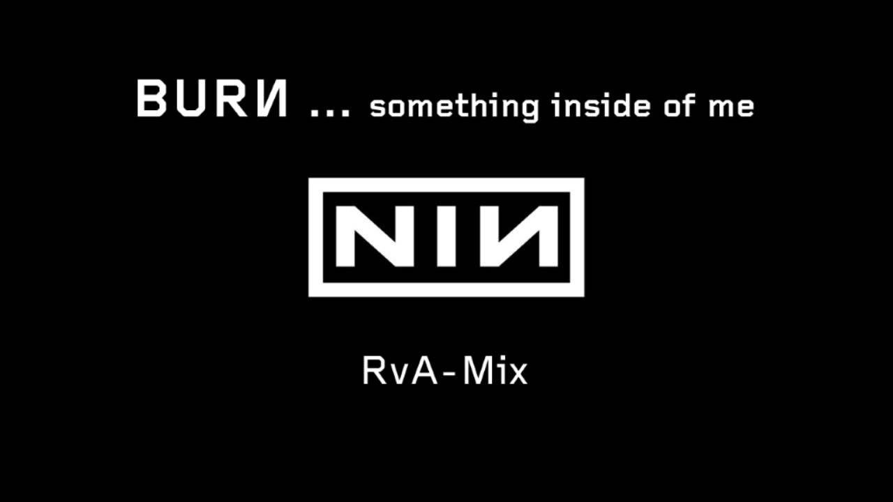 Nine Inch Nails - Burn...something inside of me (RvA-Mix)