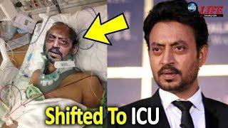 Irrfan Khan Shifted To ICU Health Getting Worse?|