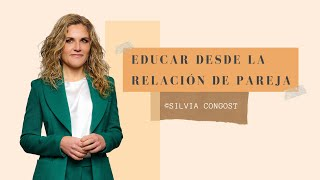 EDUCAR DESDE LA RELACIÓN DE PAREJA | Conferencia inspiradora de Silvia Congost