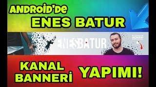 ANDROID'de ENES BATUR BANNER NASIL YAPILIR ?! | TÜRKÇE EĞİTİM