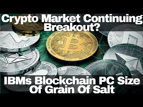 Crypto News | Crypto Market Continuing Breakout? IBMs Blockchain PC Size Of Grain Of Salt
