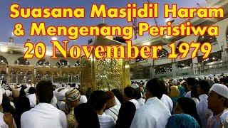 Suasana Masjidil Haram Hari ini 21 November 2019 & Mengenang Peristiwa 20 November 1979