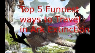 Top 5 Funnest ways to Travel in Ark Extinction