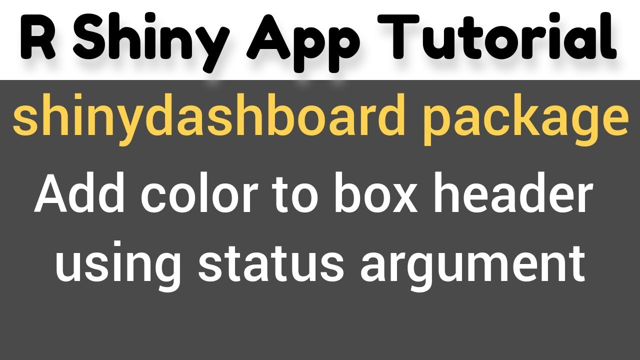 R Shiny Tutorial | shinydashboard package | add color to box header |  status argument(11)