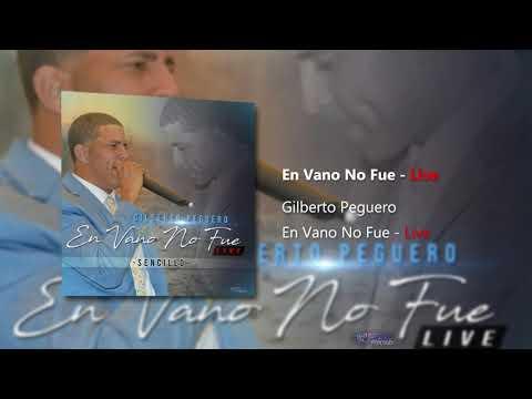 Gilberto Peguero - En Vano No Fue (Live)