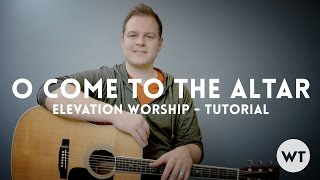 O Come To The Altar - Elevation Worship - Tutorial