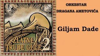 Orkestar Dragana Ametovica - Giljam dade - (Audio 2005) HD
