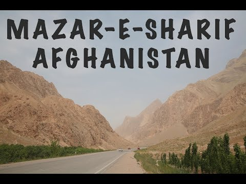 OUR JOURNEY TO MAZAR-E-SHARIF|AFGHANISTAN