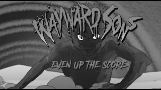 """Wayward Sons """"Even Up The Score"""" – Official Music Video"""