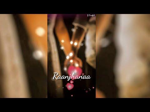 RAANJHANAA Full Screen Status Video | Raanjhanaa Hua Me Tera | Status Video 2019 | FULL SCREEN