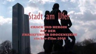 STADT AM UFER - Teil 1 - Crack und Heroin auf der Frankfurter Drogenszene (Doku)