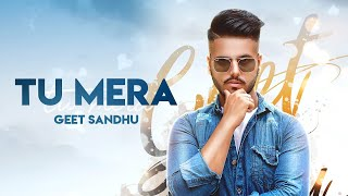 Tu Mera (Full Video) Geet Sandhu I Zeffrozzer I Latest Punjabi Songs 2019
