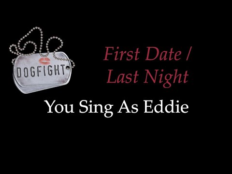 Dogfight - First Date/Last Night - Karaoke/Sing With Me: You Sing Eddie