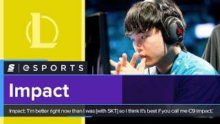 Impact: 'I'm Better Right Now Than I Was [with SKT] So I Think It's Best If You Call Me C9 Impact.'