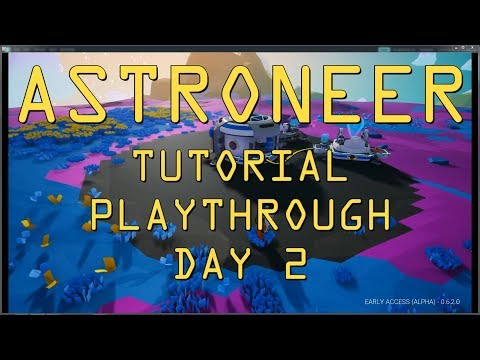 ASTRONEER Tutorial Playthough Day 2
