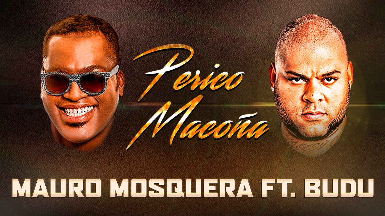 PERICO MACOÑA (CON LETRA) - MAURO MOSQUERA FT BUDU