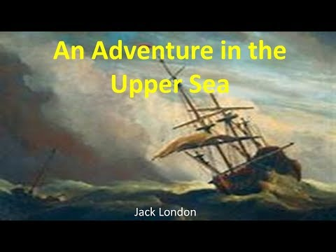 Learn English Through Story - An Adventure in the Upper Sea by Jack London