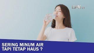 Sering Minum Air Tapi Tetap Haus ?