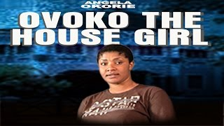 Ovoko The House Girl 2014 Nollywood Movie