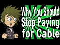 Why You Should Stop Paying for Cable