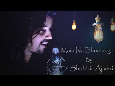 Main Na Bhoolunga || Cover || Shabbir Ajmeri