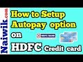 How to setup Autopay option on your HDFC Credit Card  |  Automatically pay credit card bill