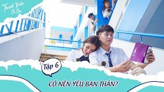 Thanh Xuân Có Cậu Tập 6: Có Nên Yêu Bạn Thân? - Phim Học Đường Mới Nhất | Hay School