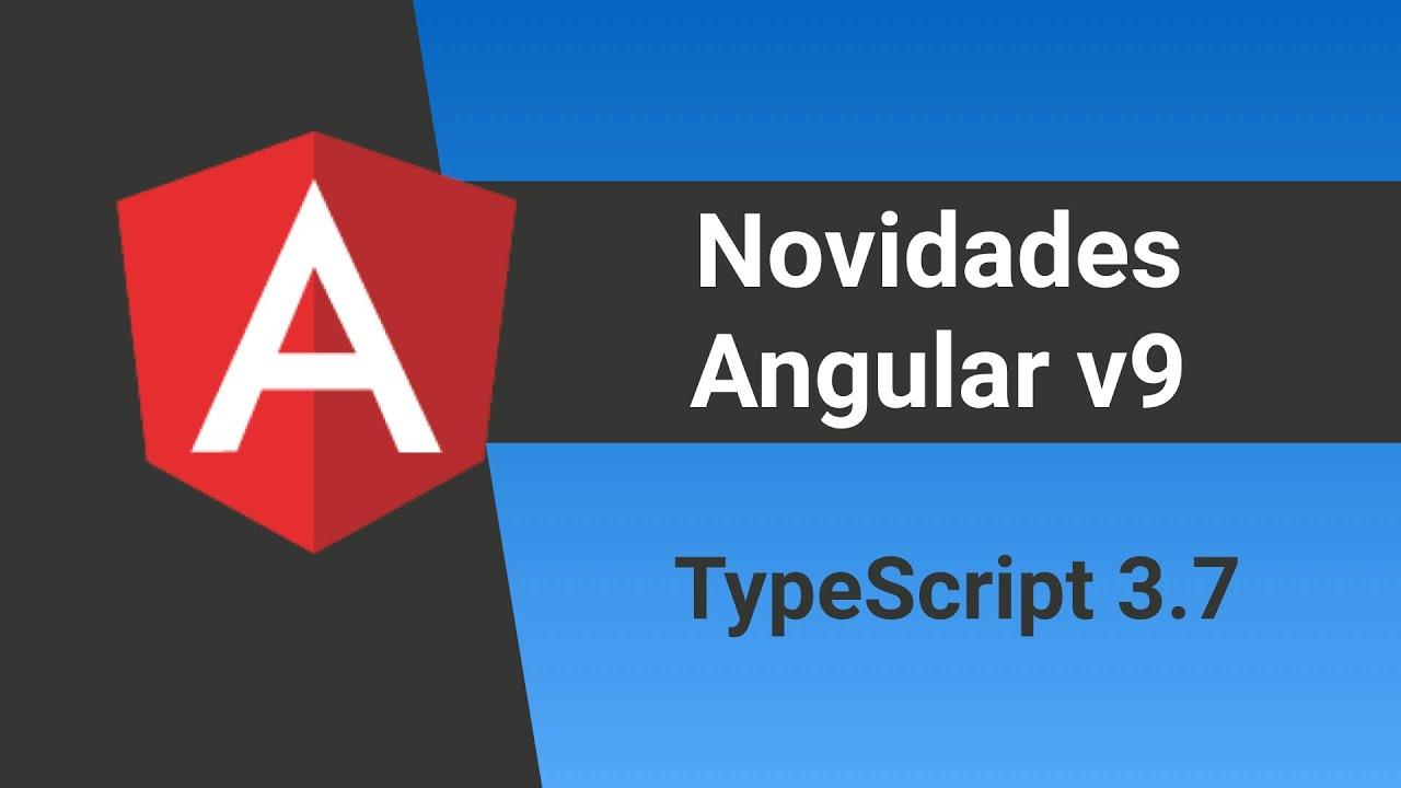 Angular: Novidades Angular v9 Ivy: TypeScript 3.7