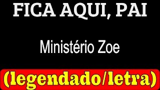 Fica Aqui, Pai - Ministério Zoe (LETRA / LEGENDADO)