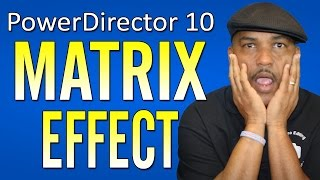 How To Make The Matrix Effect - CyberLink PowerDirector 10 Ultra