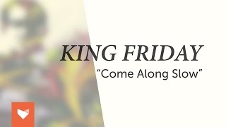 "King Friday - ""Come Along Slow"""