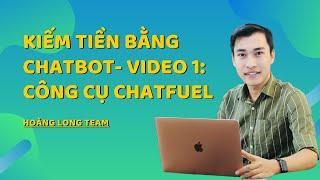 Kiếm tiền với Affiliate Accesstrade bằng Chatbot || Video 1 - Tổng quan về công cụ Chatfuel