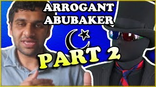 Abubaker's Arrogant Islamic Mental Complex (Part 2 of 2)