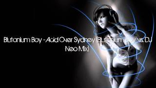 Blutonium Boy - Acid Over Sydney (Blutonium Boy vs. DJ Neo Mix) [HD + HQ]