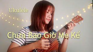 [Ukulele Tutorial] CHƯA BAO GIỜ MẸ KỂ - Min ft Erik - Cơ bản vs Nâng cao