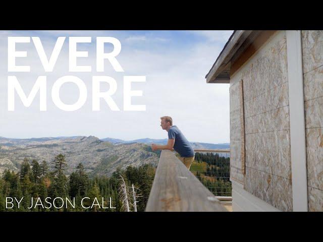 Jason Call - Ever More [OFFICIAL MUSIC VIDEO] - Filmed In Grouse Ridge CA