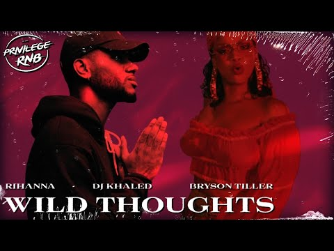 DJ Khaled  Wild Thoughts ft Rihanna, Bryson Tiller Lyrics