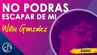 No Podrás Escapar De Mi - Willie Gonzalez [Video Oficial]