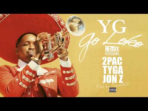 YG - Go Loko (Remix) ft. 2Pac, Tyga & Jon Z (Official Audio) [Prod by. Remix400]