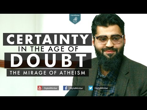 Certainty in the Age of Doubt | The Mirage of Atheism - Imran Hussein