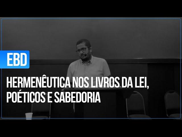 EBD - HERMENÊUTICA NOS LIVROS DA LEI, POÉTICOS E SABEDORIA