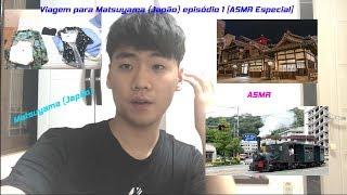 Baixar Viagem para Matsuyama (Japão) episódio 1 [ASMR Especial]