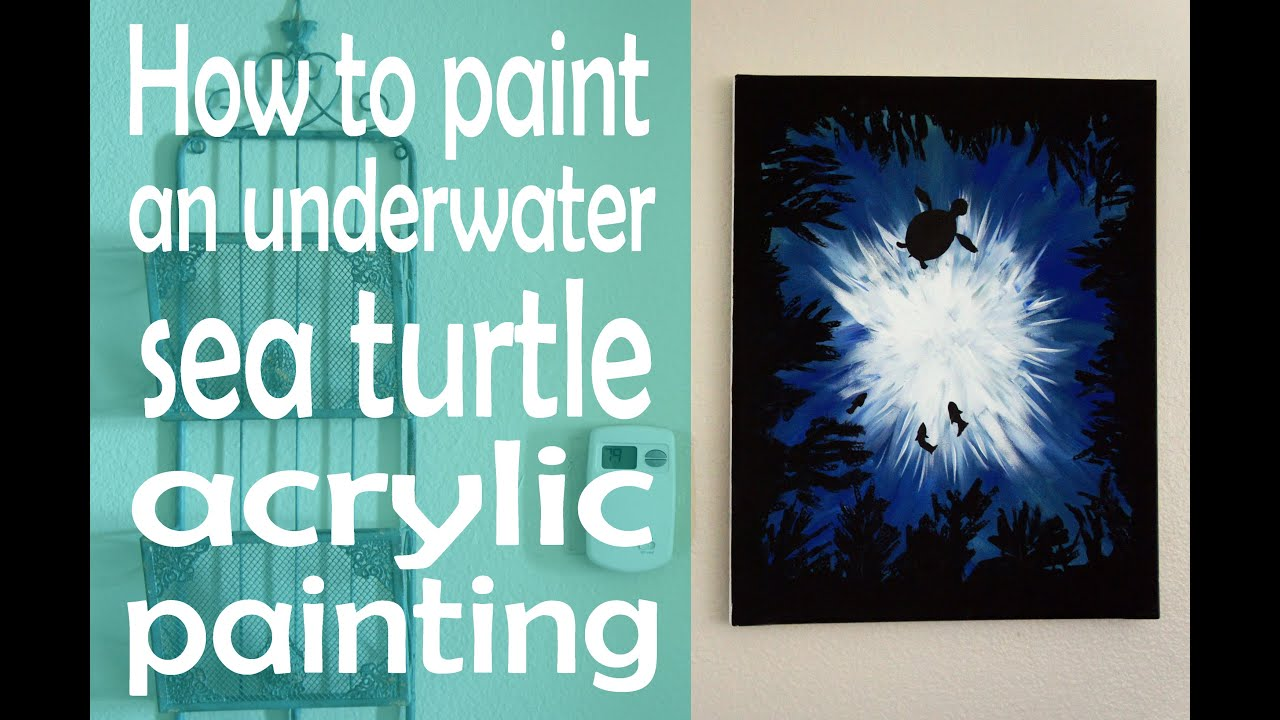 How to paint an underwater sea turtle acrylic painting for How to start acrylic painting