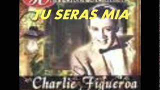 TU SERAS MIA-CHARLIE FIGUEROA.