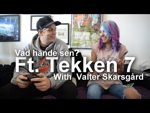 Vad hände sen Ft. Tekken 7 with Valter Skarsgård