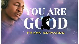 YOU ARE GOOD - FRANK EDWARDS