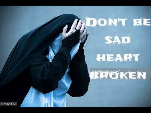 Don't Be Sad- Heart Touching- Islamic song