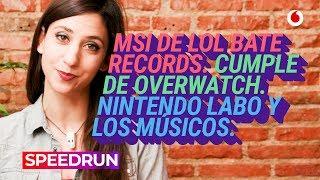 Speedrun 21/05: Finales de la MSI y de CS:GO, Overwatch y Nintendo Labo
