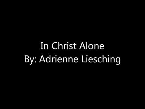 In Christ Alone Adrienne Liesching (Lyrics)