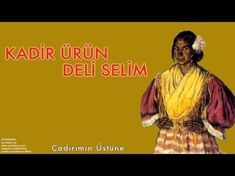 Kadir Ürün & Deli Selim - Çadırımın Üstüne [ Dumbaba © 2004 Kalan Müzik ]